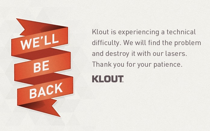 Klout is experiencing a technical difficulty.  We will find the error and destroy it with our lasers. Thank you for your patience.