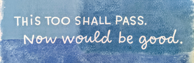 This too shall pass. Now would be good.